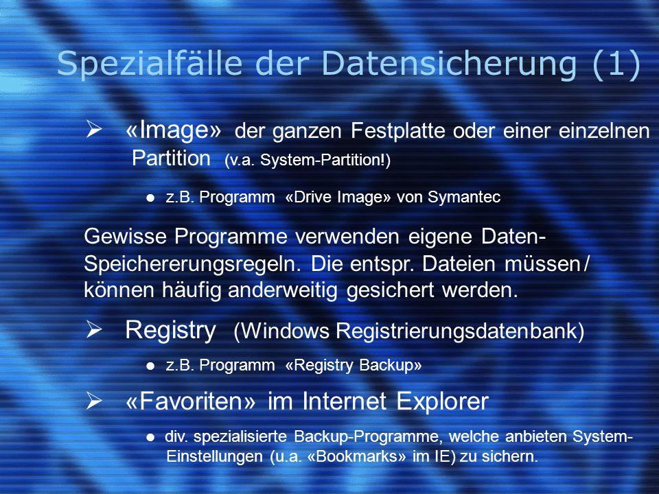 Spezialfälle der Datensicherung (1)  «Image» der ganzen Festplatte oder einer einzelnen Partition (v.a. System-Partition!) z.B. Programm «Drive Image