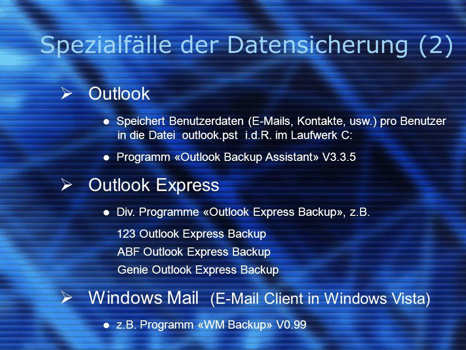 Spezialfälle der Datensicherung (2)  Outlook Speichert Benutzerdaten (E-Mails, Kontakte, usw.) pro Benutzer in die Datei outlook.pst i.d.R. im Laufwe
