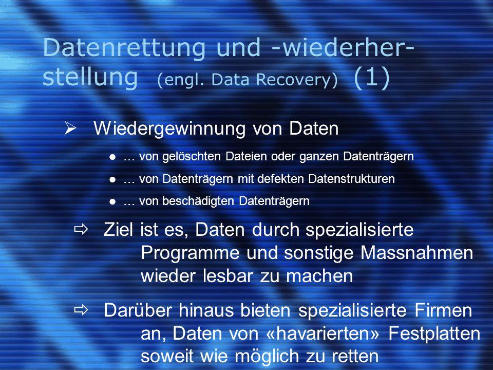Datenrettung und -wiederher- stellung (engl. Data Recovery) (1)  Wiedergewinnung von Daten … von gelöschten Dateien oder ganzen Datenträgern … von Da