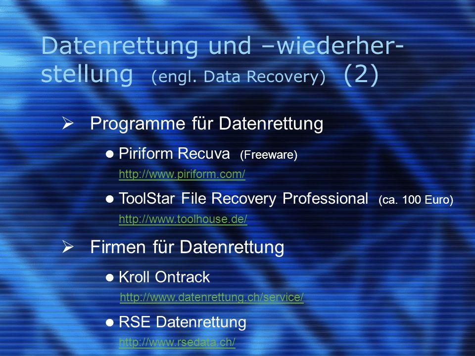 Datenrettung und –wiederher- stellung (engl. Data Recovery) (2)  Programme für Datenrettung Piriform Recuva (Freeware) http://www.piriform.com/ ToolS