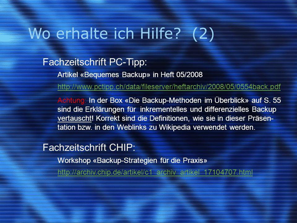Wo erhalte ich Hilfe? (2) Fachzeitschrift PC-Tipp: Artikel «Bequemes Backup» in Heft 05/2008 http://www.pctipp.ch/data/fileserver/heftarchiv/2008/05/0