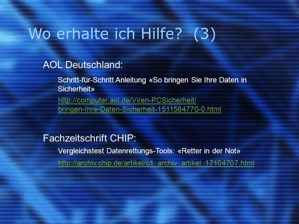 Wo erhalte ich Hilfe? (3) AOL Deutschland: Schritt-für-Schritt Anleitung «So bringen Sie Ihre Daten in Sicherheit» http://computer.aol.de/Viren-PCSich