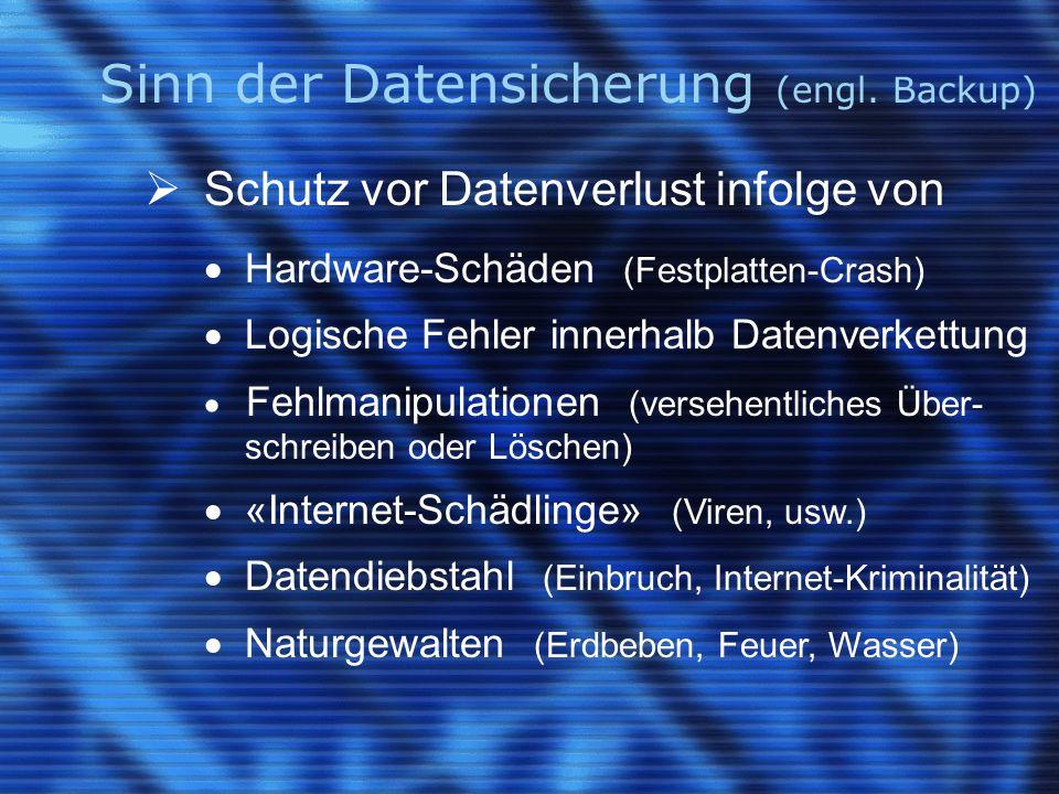 Sinn der Datensicherung (engl. Backup)  Schutz vor Datenverlust infolge von  Hardware-Schäden (Festplatten-Crash)  Logische Fehler innerhalb Datenv