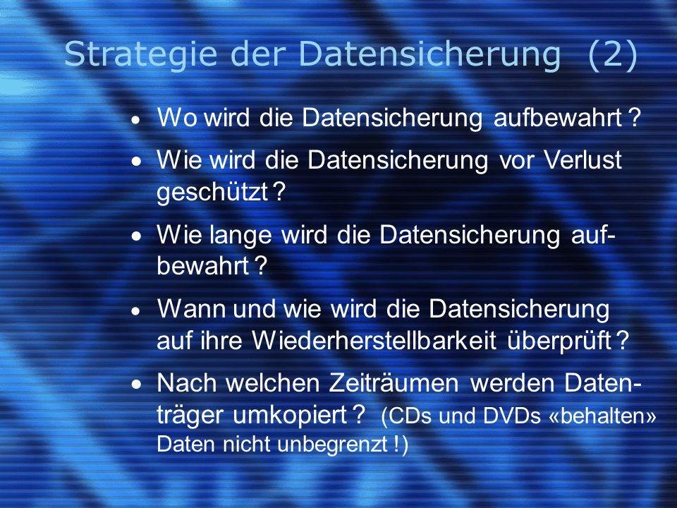 Strategie der Datensicherung (2)  Wo wird die Datensicherung aufbewahrt ?  Wie wird die Datensicherung vor Verlust geschützt ?  Wie lange wird die