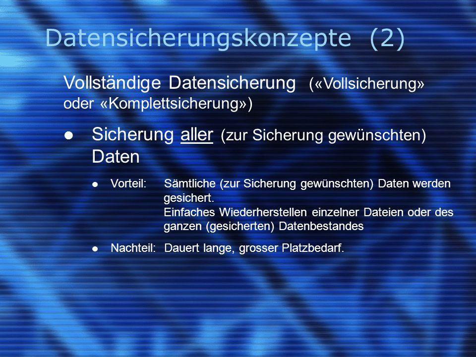 Datensicherungskonzepte (2) Vollständige Datensicherung («Vollsicherung» oder «Komplettsicherung») Sicherung aller (zur Sicherung gewünschten) Daten V