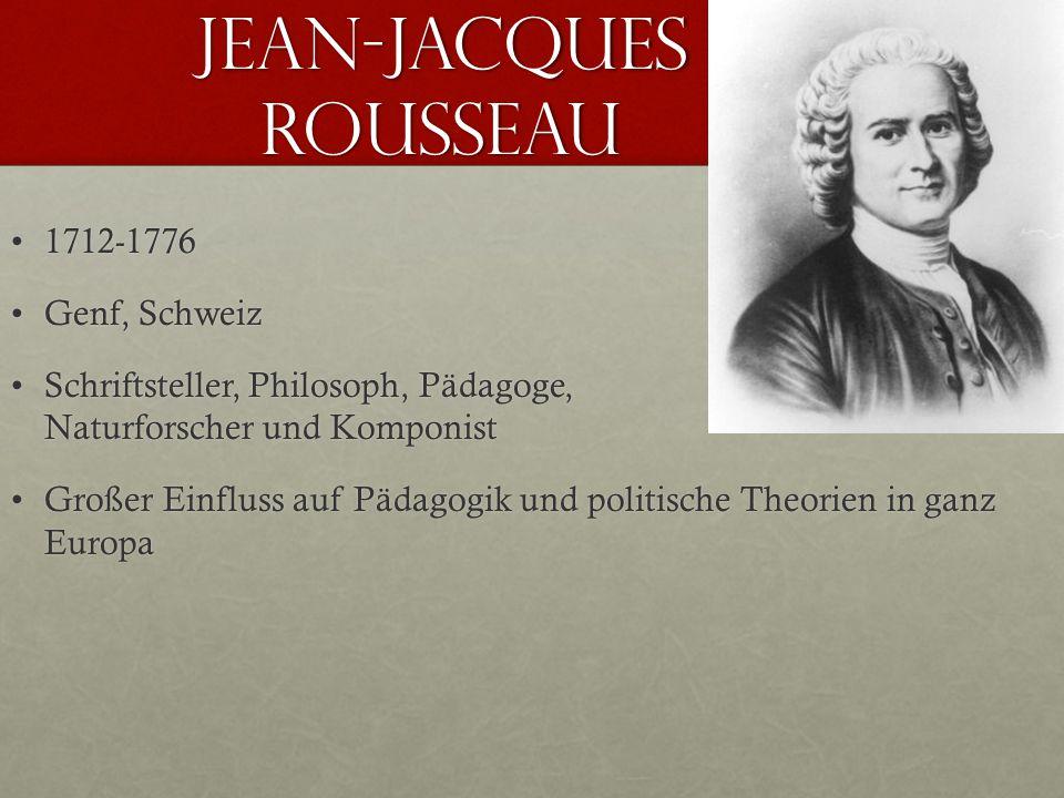 Jean-Jacques Rousseau 1712-17761712-1776 Genf, SchweizGenf, Schweiz Schriftsteller, Philosoph, Pädagoge, Naturforscher und KomponistSchriftsteller, Ph