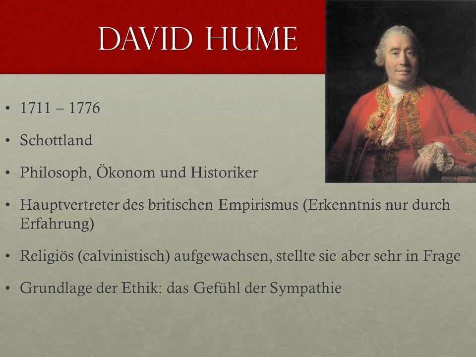 David Hume 1711 – 17761711 – 1776 SchottlandSchottland Philosoph, Ökonom und HistorikerPhilosoph, Ökonom und Historiker Hauptvertreter des britischen