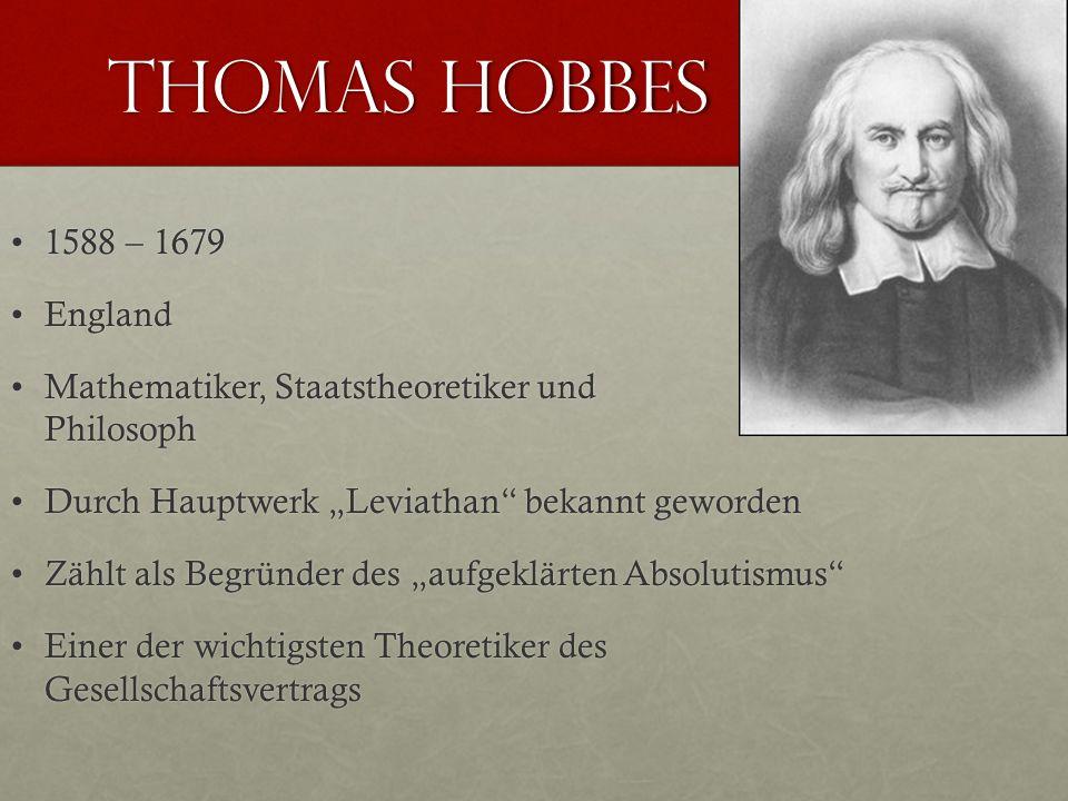Thomas Hobbes 1588 – 16791588 – 1679 EnglandEngland Mathematiker, Staatstheoretiker und PhilosophMathematiker, Staatstheoretiker und Philosoph Durch H