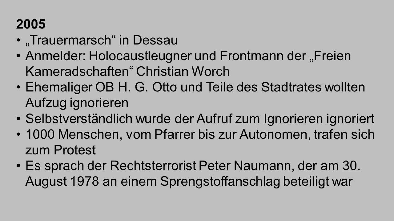"""2005 """"Trauermarsch"""" in Dessau Anmelder: Holocaustleugner und Frontmann der """"Freien Kameradschaften"""" Christian Worch Ehemaliger OB H. G. Otto und Teile"""