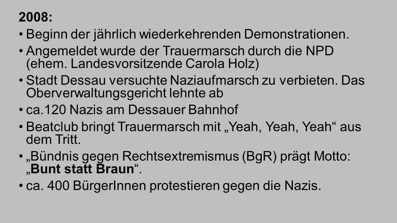 2008: Beginn der jährlich wiederkehrenden Demonstrationen. Angemeldet wurde der Trauermarsch durch die NPD (ehem. Landesvorsitzende Carola Holz) Stadt