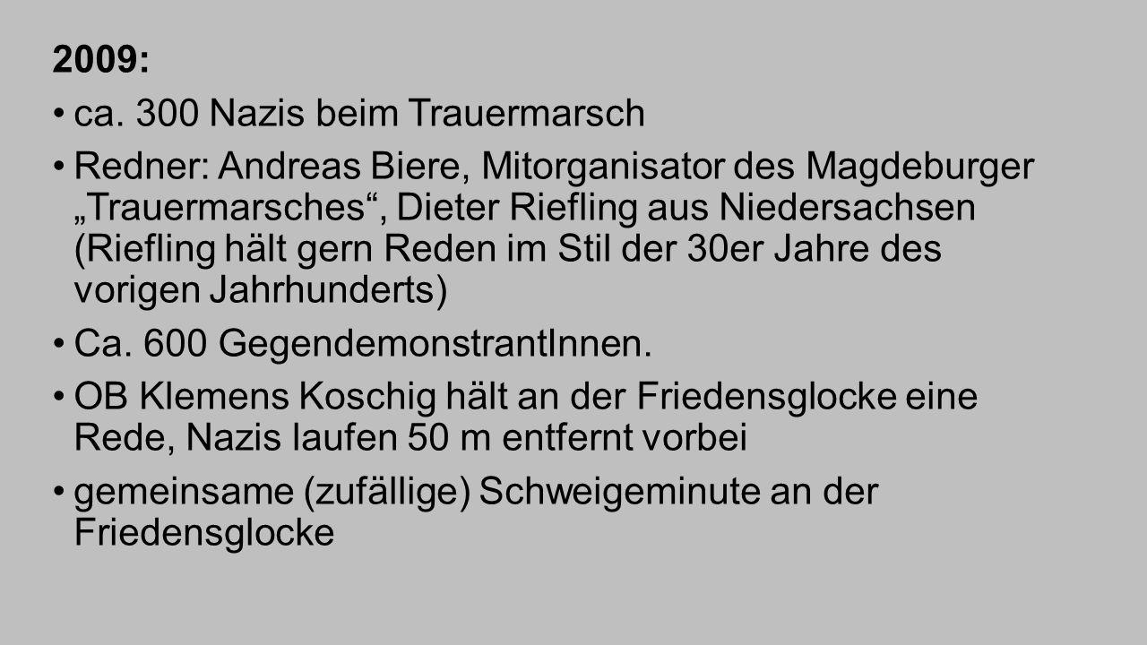 """2009: ca. 300 Nazis beim Trauermarsch Redner: Andreas Biere, Mitorganisator des Magdeburger """"Trauermarsches"""", Dieter Riefling aus Niedersachsen (Riefl"""