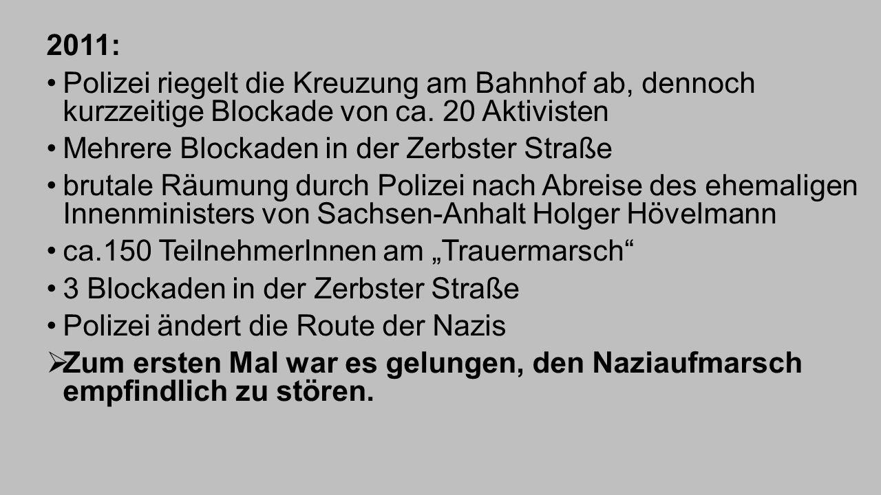 2011: Polizei riegelt die Kreuzung am Bahnhof ab, dennoch kurzzeitige Blockade von ca. 20 Aktivisten Mehrere Blockaden in der Zerbster Straße brutale
