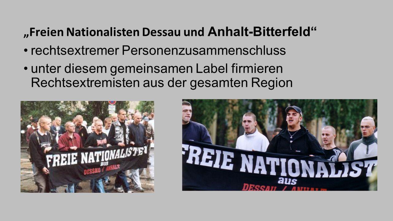 """""""Freien Nationalisten Dessau und Anhalt-Bitterfeld"""" rechtsextremer Personenzusammenschluss unter diesem gemeinsamen Label firmieren Rechtsextremisten"""