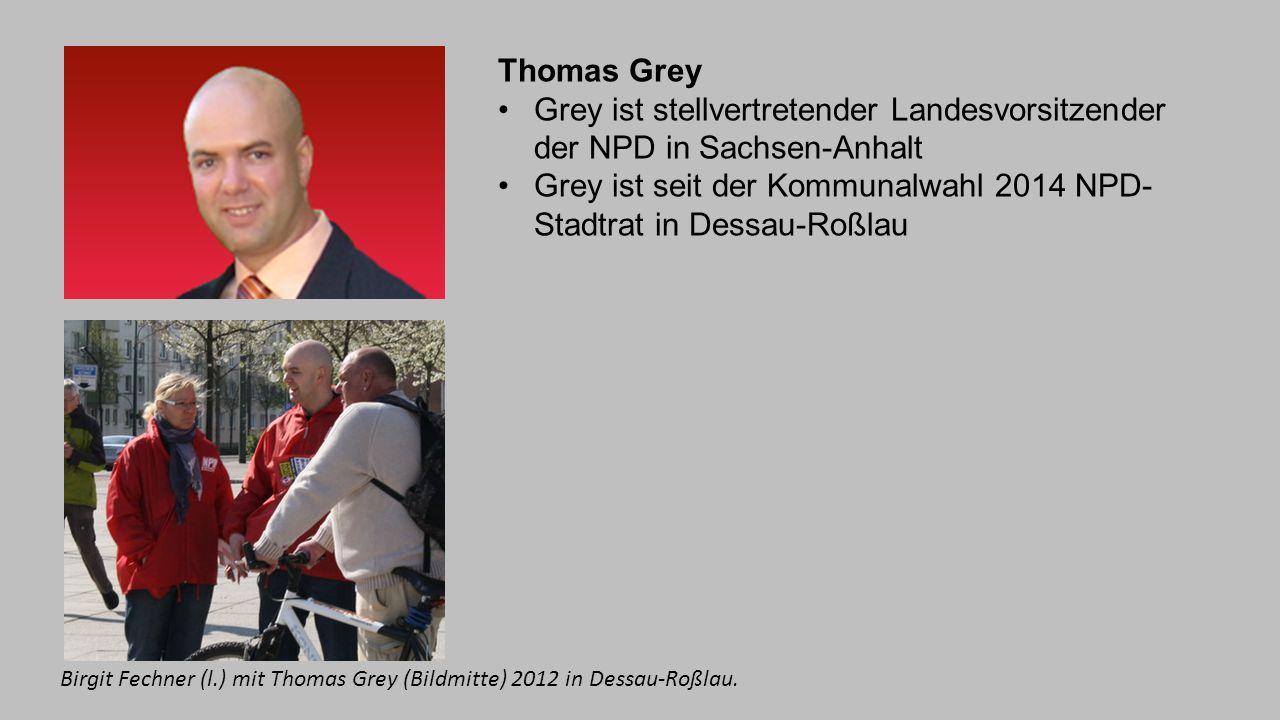 Thomas Grey Grey ist stellvertretender Landesvorsitzender der NPD in Sachsen-Anhalt Grey ist seit der Kommunalwahl 2014 NPD- Stadtrat in Dessau-Roßlau