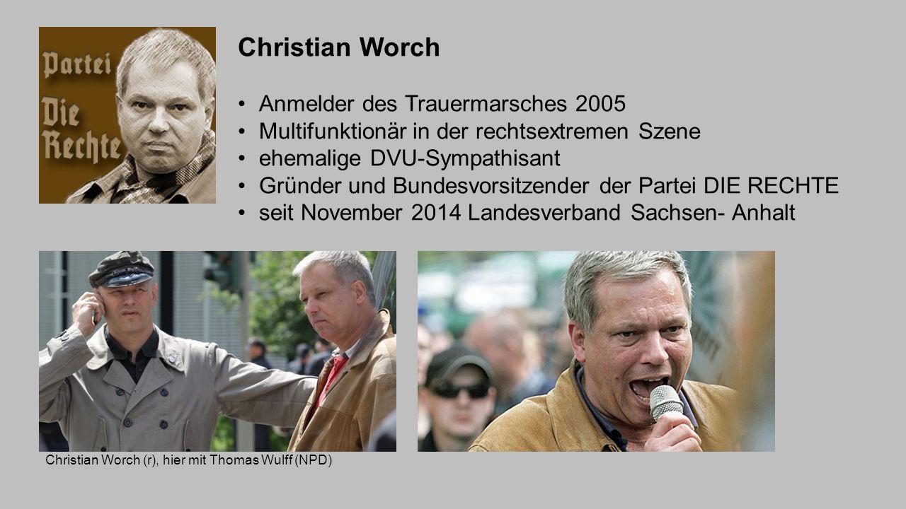 Christian Worch Anmelder des Trauermarsches 2005 Multifunktionär in der rechtsextremen Szene ehemalige DVU-Sympathisant Gründer und Bundesvorsitzender
