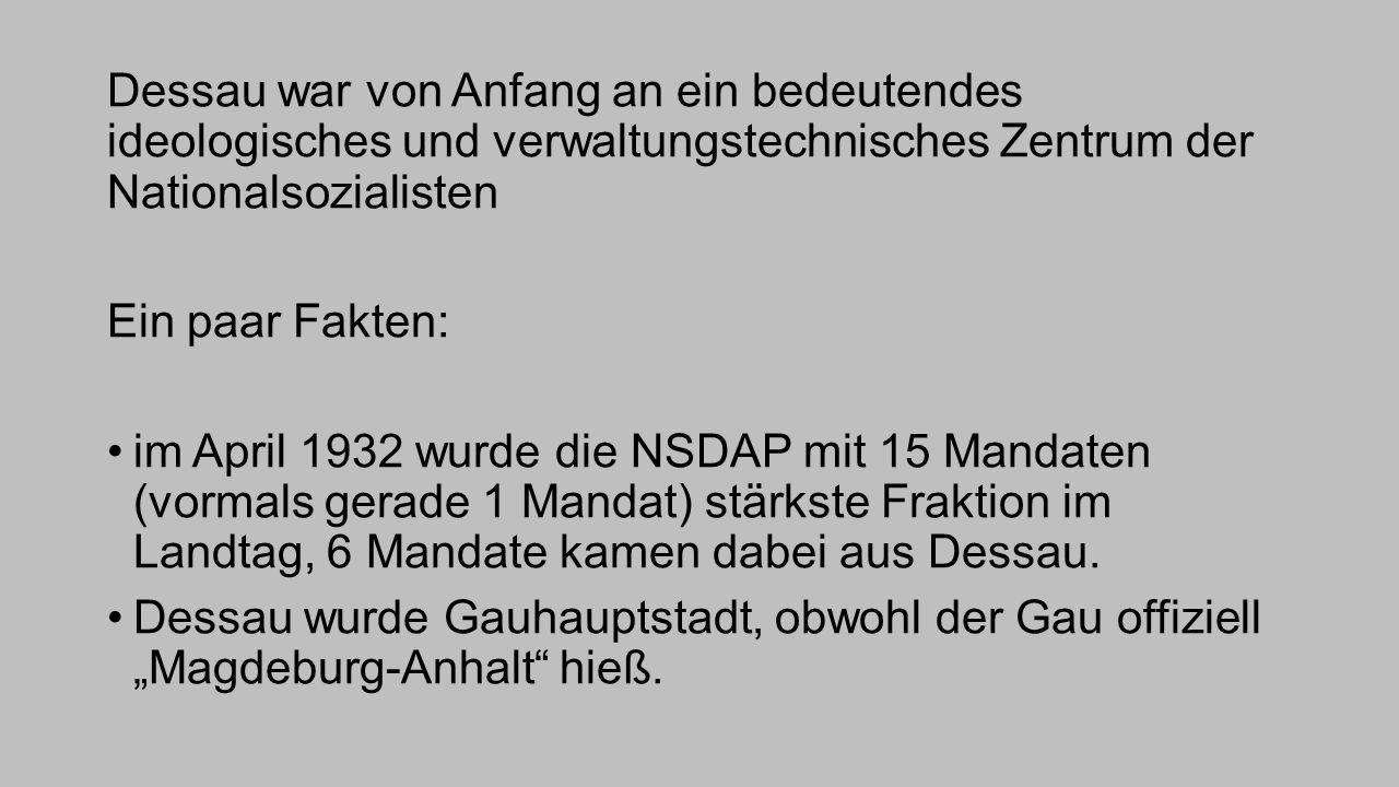 Dessau war von Anfang an ein bedeutendes ideologisches und verwaltungstechnisches Zentrum der Nationalsozialisten Ein paar Fakten: im April 1932 wurde