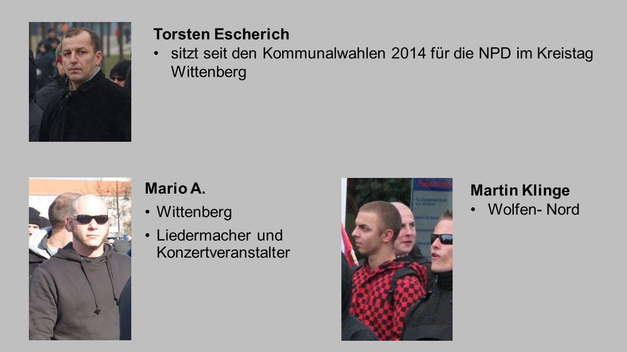Mario A. Wittenberg Liedermacher und Konzertveranstalter Torsten Escherich sitzt seit den Kommunalwahlen 2014 für die NPD im Kreistag Wittenberg Marti