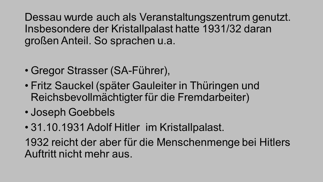Dessau wurde auch als Veranstaltungszentrum genutzt. Insbesondere der Kristallpalast hatte 1931/32 daran großen Anteil. So sprachen u.a. Gregor Strass