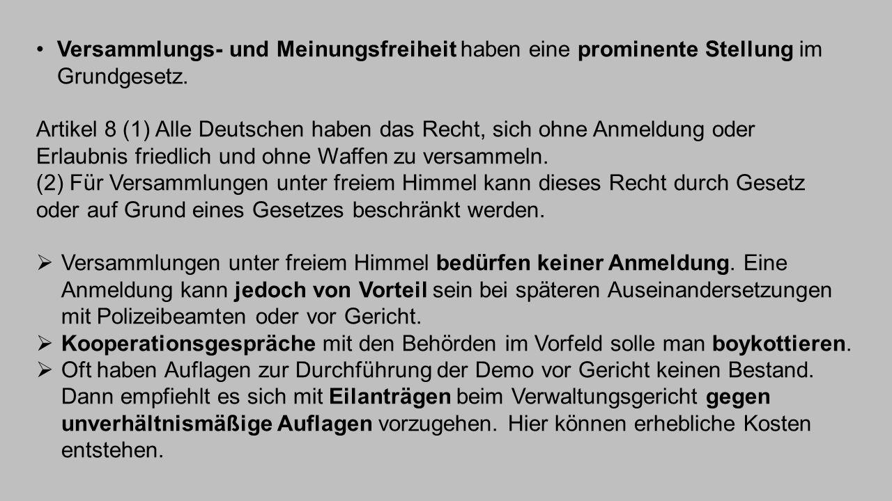 Versammlungs- und Meinungsfreiheit haben eine prominente Stellung im Grundgesetz. Artikel 8 (1) Alle Deutschen haben das Recht, sich ohne Anmeldung od