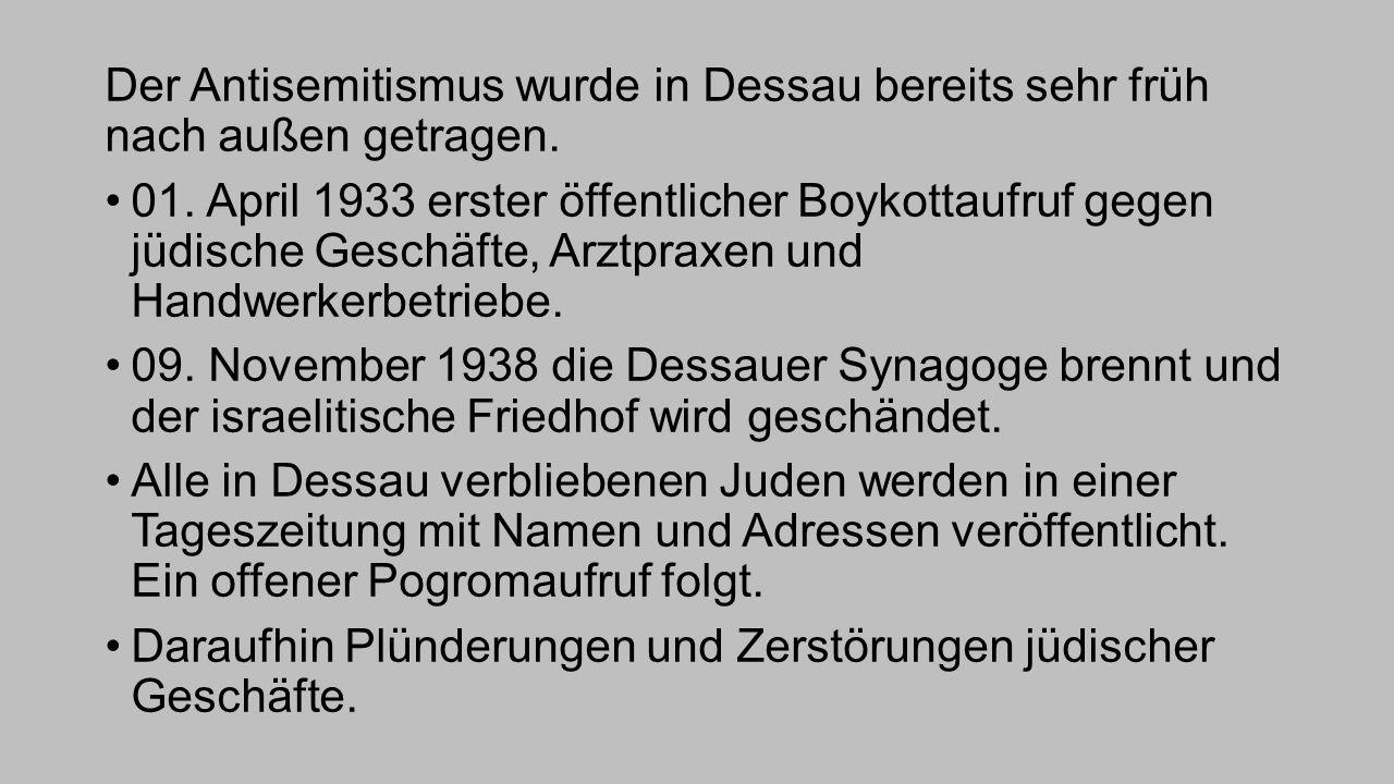 Der Antisemitismus wurde in Dessau bereits sehr früh nach außen getragen. 01. April 1933 erster öffentlicher Boykottaufruf gegen jüdische Geschäfte, A