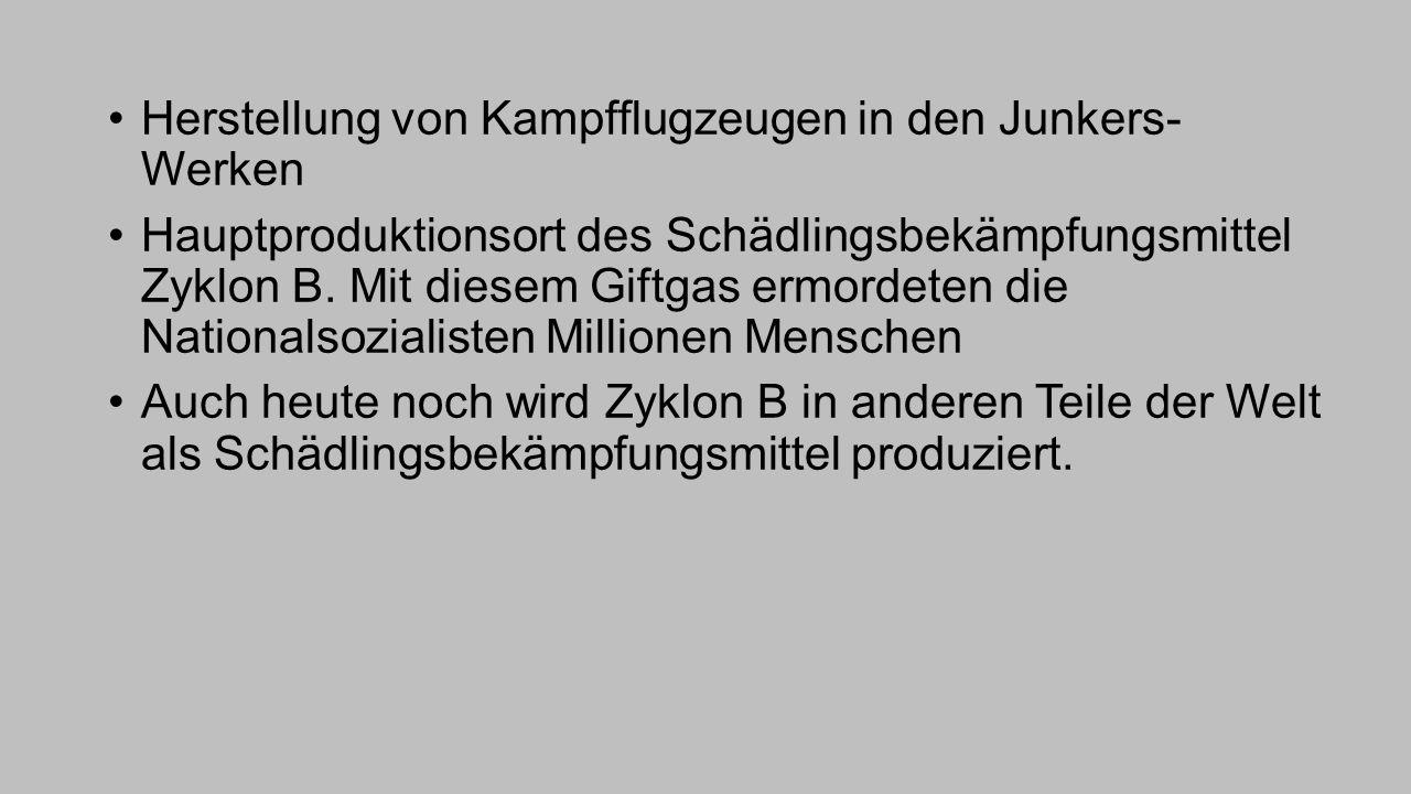 Herstellung von Kampfflugzeugen in den Junkers- Werken Hauptproduktionsort des Schädlingsbekämpfungsmittel Zyklon B. Mit diesem Giftgas ermordeten die