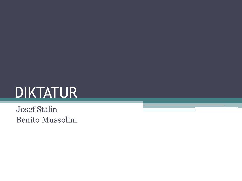 DIKTATUR Josef Stalin Benito Mussolini