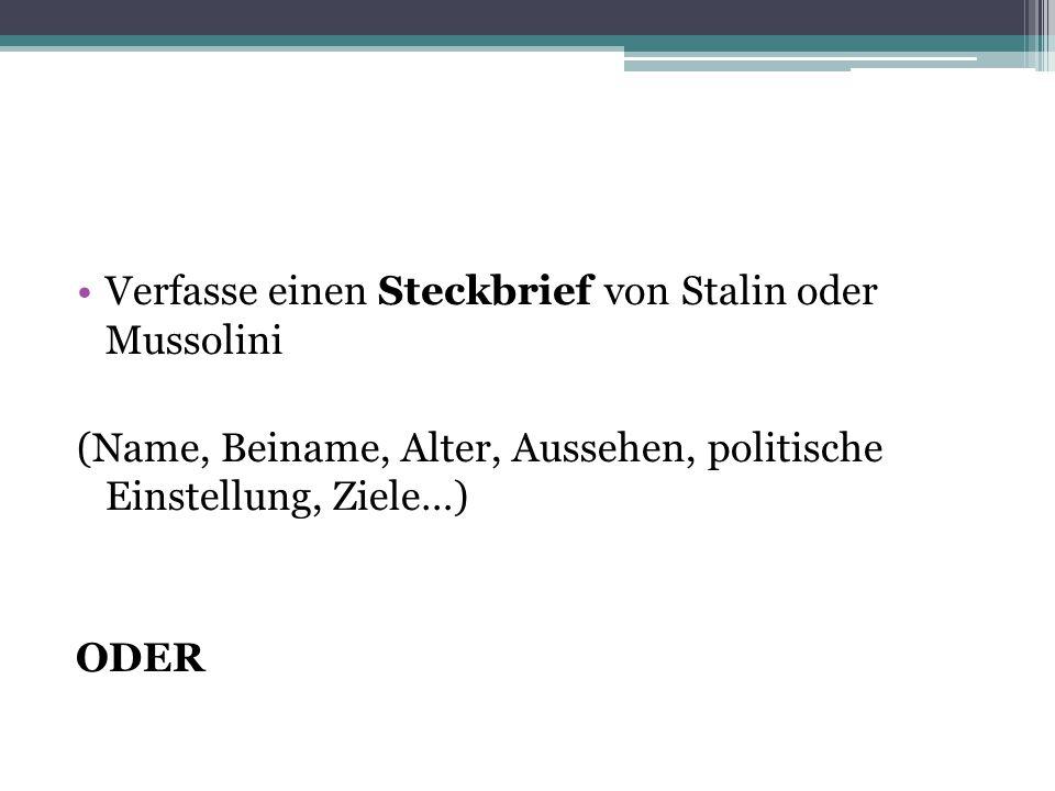 Verfasse einen Steckbrief von Stalin oder Mussolini (Name, Beiname, Alter, Aussehen, politische Einstellung, Ziele…) ODER