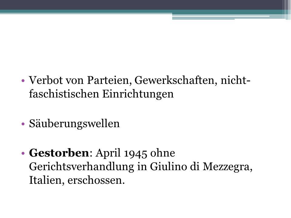 Verbot von Parteien, Gewerkschaften, nicht- faschistischen Einrichtungen Säuberungswellen Gestorben: April 1945 ohne Gerichtsverhandlung in Giulino di Mezzegra, Italien, erschossen.