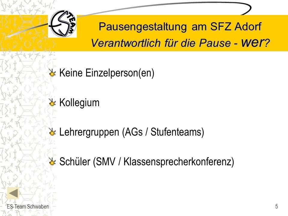ES-Team Schwaben5 Pausengestaltung am SFZ Adorf Verantwortlich für die Pause - wer ? Keine Einzelperson(en) Kollegium Lehrergruppen (AGs / Stufenteams
