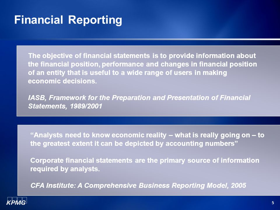 5 Financial Reporting Analysts need to know economic reality – what is really going on – to the greatest extent it can be depicted by accounting numbers Corporate financial statements are the primary source of information required by analysts.