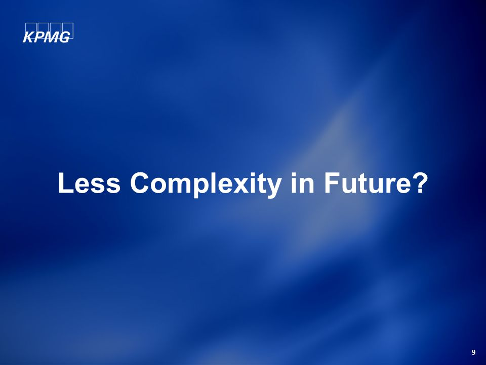 9 Less Complexity in Future?