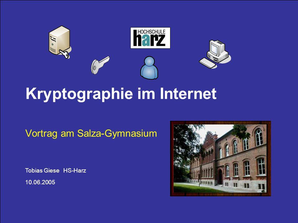 Tobias Giese HS-Harz 10.06.2005 Kryptographie im Internet Vortrag am Salza-Gymnasium