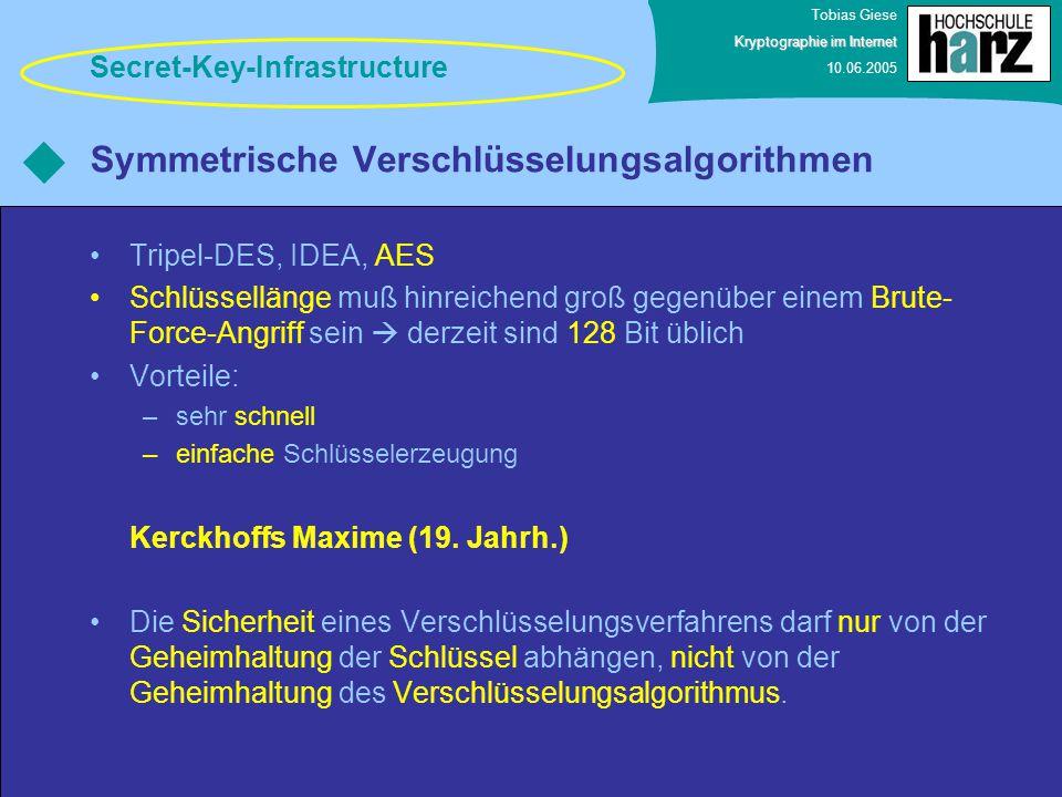 Tobias Giese Kryptographie im Internet 10.06.2005 Symmetrische Verschlüsselungsalgorithmen Tripel-DES, IDEA, AES Schlüssellänge muß hinreichend groß g