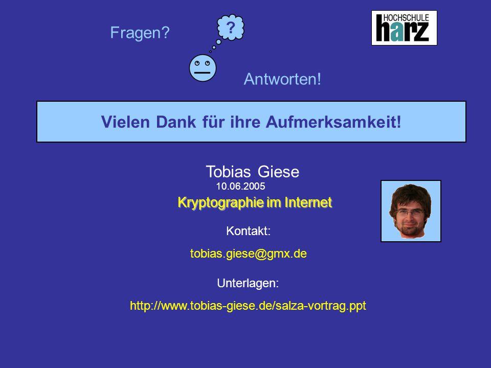 Tobias Giese Kryptographie im Internet 10.06.2005 Vielen Dank für ihre Aufmerksamkeit! Tobias Giese Kryptographie im Internet Kontakt: tobias.giese@gm