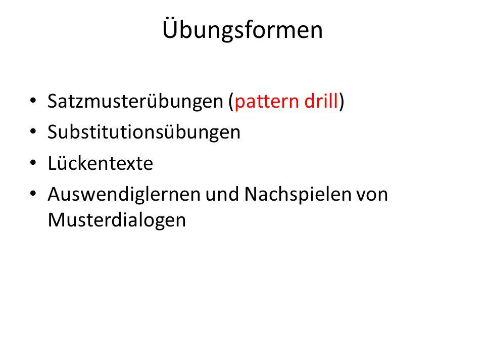 Übungsformen Satzmusterübungen (pattern drill) Substitutionsübungen Lückentexte Auswendiglernen und Nachspielen von Musterdialogen