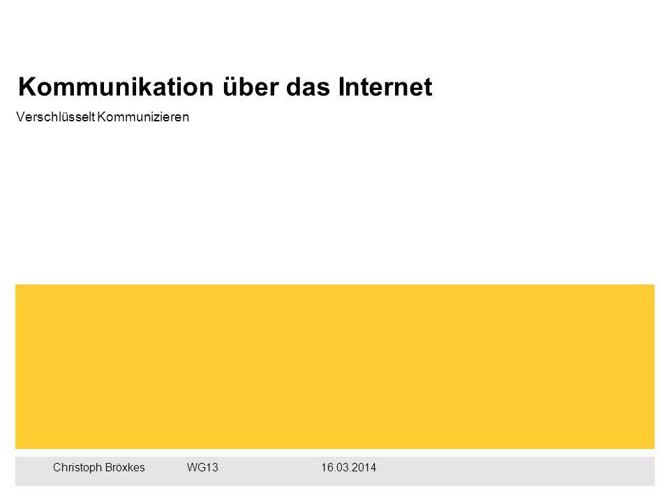 Christoph BröxkesWG1316.03.2014 Kommunikation über das Internet Verschlüsselt Kommunizieren