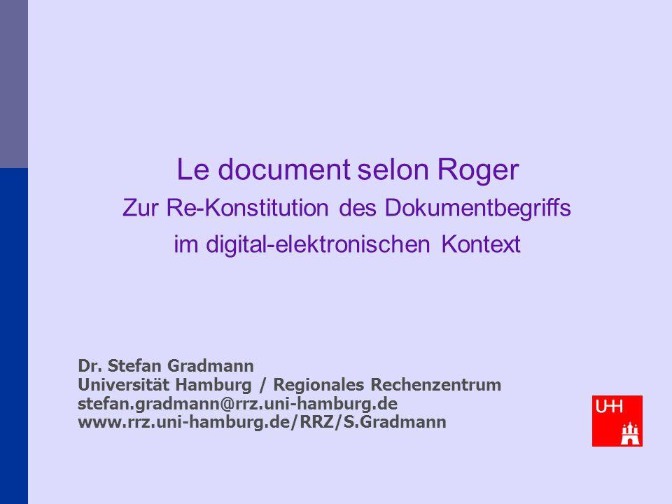 Dr. Stefan Gradmann Universität Hamburg / Regionales Rechenzentrum stefan.gradmann@rrz.uni-hamburg.de www.rrz.uni-hamburg.de/RRZ/S.Gradmann Le documen