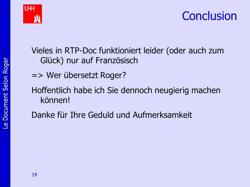Le Document Selon Roger 14 Conclusion Vieles in RTP-Doc funktioniert leider (oder auch zum Glück) nur auf Französisch => Wer übersetzt Roger.