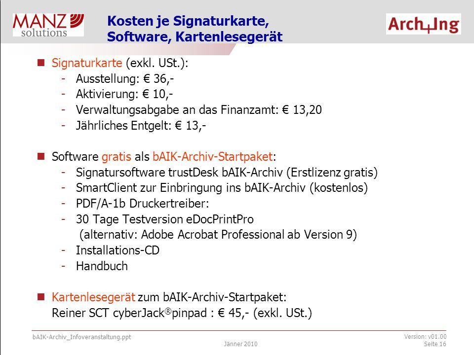 bAIK-Archiv_Infoveranstaltung.ppt Jänner 2010 Version: v01.00 Seite 16 Kosten je Signaturkarte, Software, Kartenlesegerät Signaturkarte (exkl.