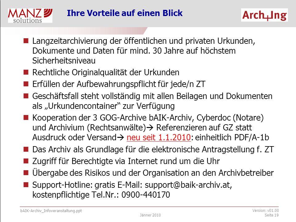 bAIK-Archiv_Infoveranstaltung.ppt Jänner 2010 Version: v01.00 Seite 19 Ihre Vorteile auf einen Blick Langzeitarchivierung der öffentlichen und privaten Urkunden, Dokumente und Daten für mind.