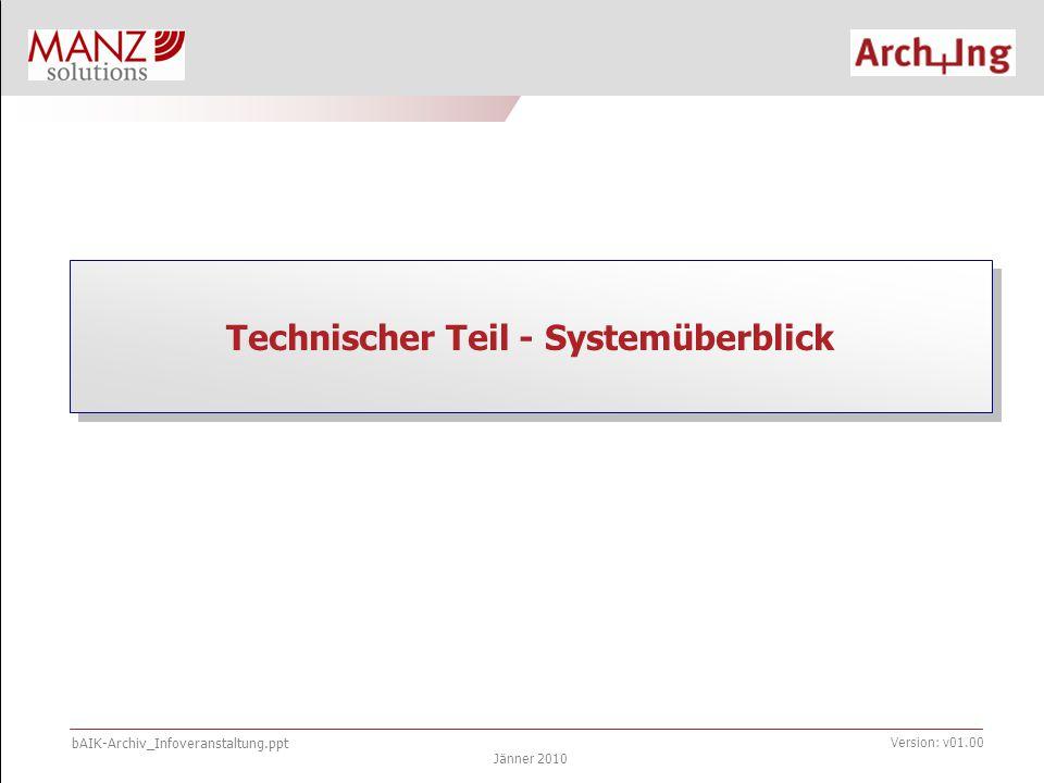 bAIK-Archiv_Infoveranstaltung.ppt Jänner 2010 Version: v01.00 Technischer Teil - Systemüberblick
