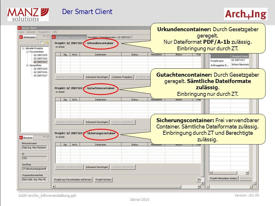 bAIK-Archiv_Infoveranstaltung.ppt Jänner 2010 Version: v01.00 Der Smart Client Urkundencontainer: Durch Gesetzgeber geregelt.