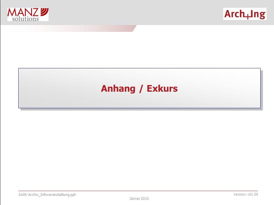 bAIK-Archiv_Infoveranstaltung.ppt Jänner 2010 Version: v01.00 Anhang / Exkurs
