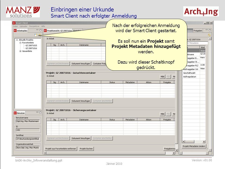 bAIK-Archiv_Infoveranstaltung.ppt Jänner 2010 Version: v01.00 Einbringen einer Urkunde Smart Client nach erfolgter Anmeldung Nach der erfolgreichen Anmeldung wird der Smart Client gestartet.