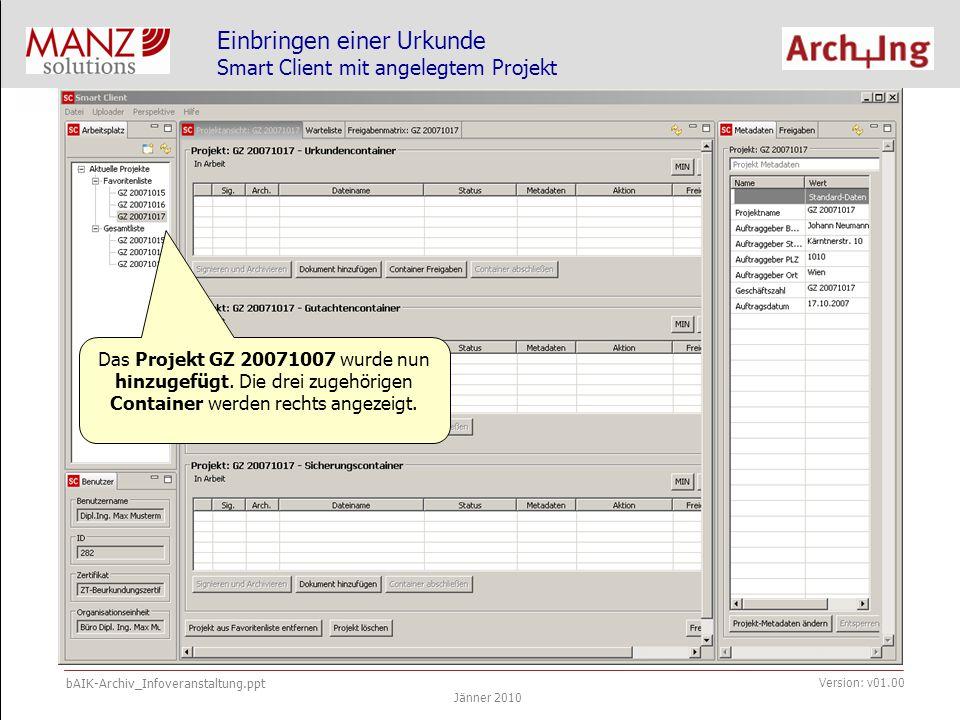 bAIK-Archiv_Infoveranstaltung.ppt Jänner 2010 Version: v01.00 Einbringen einer Urkunde Smart Client mit angelegtem Projekt Das Projekt GZ 20071007 wurde nun hinzugefügt.