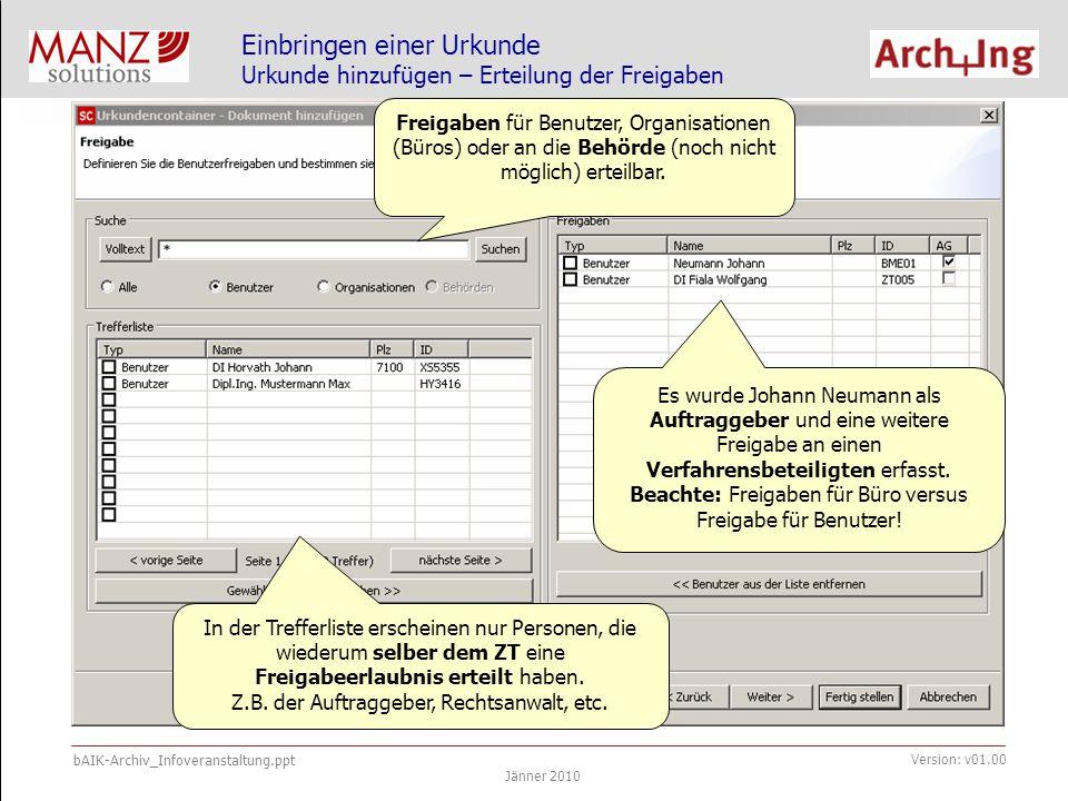 bAIK-Archiv_Infoveranstaltung.ppt Jänner 2010 Version: v01.00 Einbringen einer Urkunde Urkunde hinzufügen – Erteilung der Freigaben Freigaben für Benutzer, Organisationen (Büros) oder an die Behörde (noch nicht möglich) erteilbar.