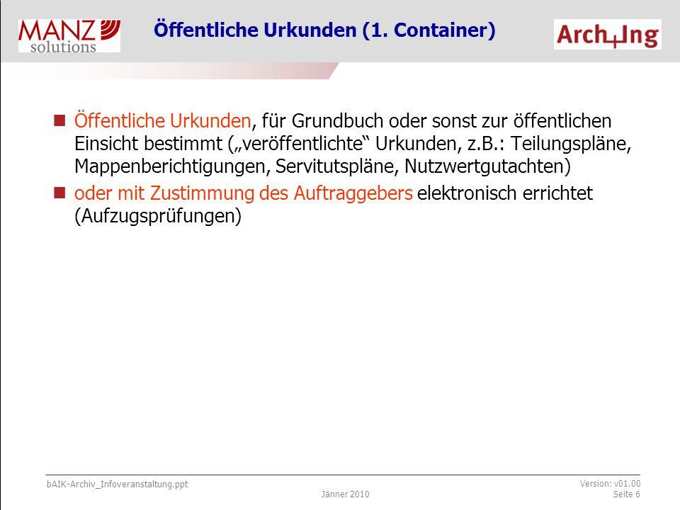 bAIK-Archiv_Infoveranstaltung.ppt Jänner 2010 Version: v01.00 Seite 6 Öffentliche Urkunden (1.
