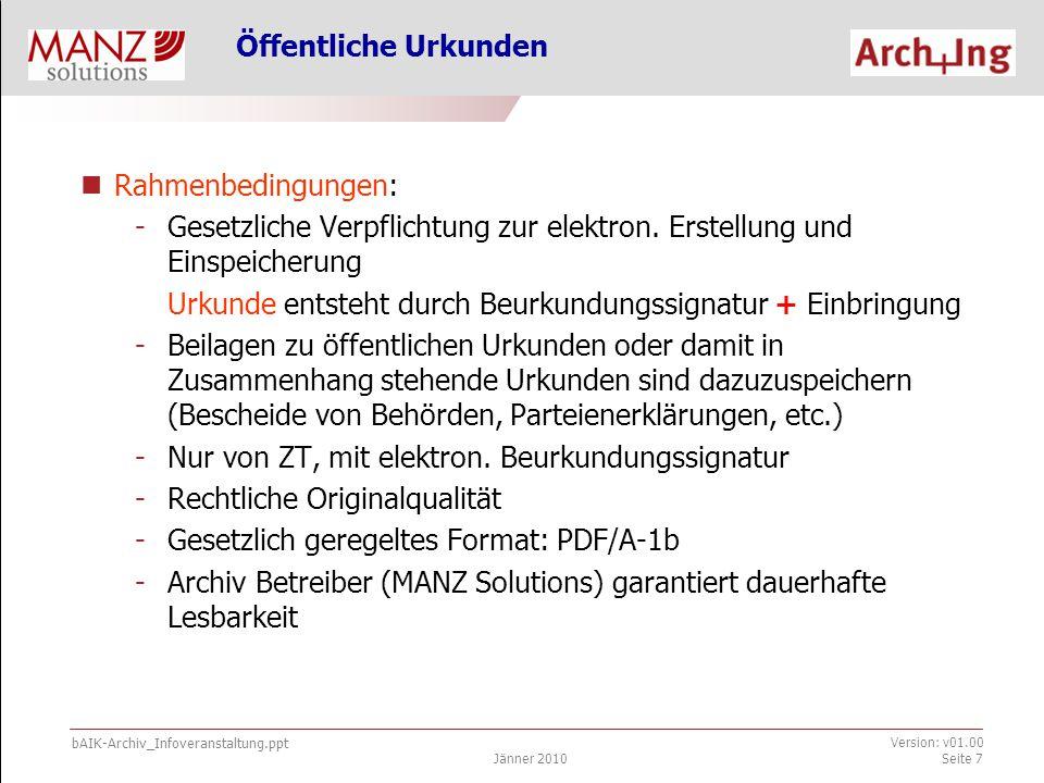 bAIK-Archiv_Infoveranstaltung.ppt Jänner 2010 Version: v01.00 Seite 7 Öffentliche Urkunden Rahmenbedingungen: -Gesetzliche Verpflichtung zur elektron.