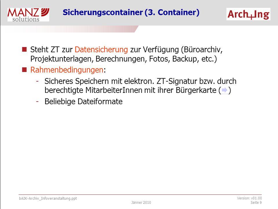 bAIK-Archiv_Infoveranstaltung.ppt Jänner 2010 Version: v01.00 Seite 9 Sicherungscontainer (3.
