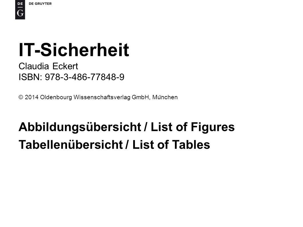 IT-Sicherheit Claudia Eckert ISBN: 978-3-486-77848-9 © 2014 Oldenbourg Wissenschaftsverlag GmbH, Mu ̈ nchen Abbildungsübersicht / List of Figures Tabellenübersicht / List of Tables